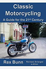 Classic Motorcycling A Guide for the 21st Century Kindle Edition