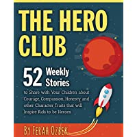 The Hero Club: 52 Weekly Stories to Share with Your Children about Courage, Compassion, Honesty and other Character…