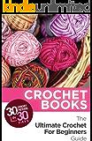 Crochet: Crochet Books: 30 Crochet Patterns In 30 Days With The Ultimate Crochet Guide! (crochet patterns on kindle free…