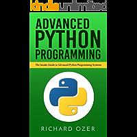 Advanced Python Programming: The Insider Guide to Advanced Python Programming Systems