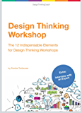 Design Thinking Workshop: The 12 Indispensable Elements for a Design Thinking Workshop (English Edition)