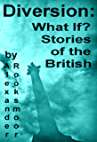 Diversion: What If? Stories of the British