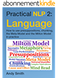 Practical NLP 2: Language: How to use presuppositions, chunking, the Meta Model and the Milton Model in practice (English Edition)