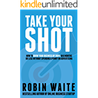 Take Your Shot: How To Grow Your Business by 300% in 6 Months or Less Without Spending a Penny on Advertising