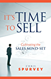 It's Time to Sell: Cultivating the Sales Mind-Set
