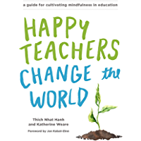 Happy Teachers Change the World: A Guide for Cultivating Mindfulness in Education (English Edition)