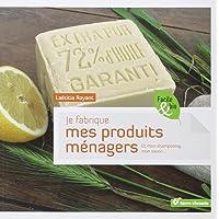 Je fabrique mes produits ménagers : Et mon shampooing, mon savon...