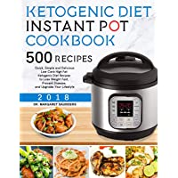 Ketogenic Instant Pot Cookbook: 500 Quick, Simple and Delicious Low Carb High Fat Ketogenic Diet Recipes to Lose Weight Fast, Prevent Disease, and Upgrade Your Lifestyle (keto diet for beginners)