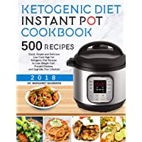 Ketogenic Instant Pot Cookbook: 500 Quick, Simple and Delicious Low Carb High Fat Ketogenic Diet Recipes to Lose Weight Fast, Prevent Disease, and Upgrade Your Lifestyle