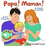 Papa! Maman!: 6 sons à écouter, 6 images à regarder