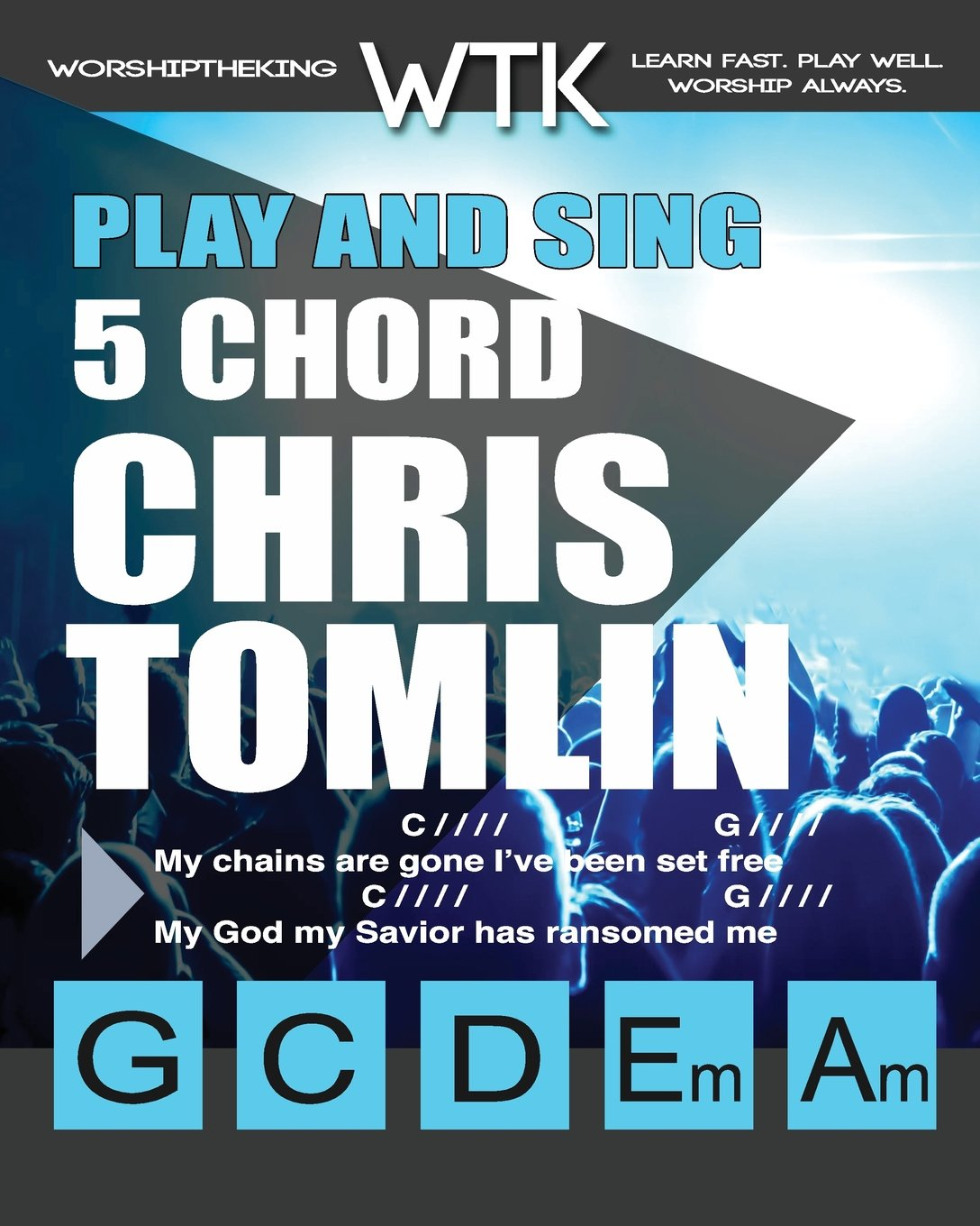 Play And Sing 5 Chord Chris Tomlin Songs For Worship Easy To Play