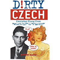 """Dirty Czech: Everyday Slang from """"What's Up?"""" to """"F*%# Off!"""" (Dirty Everyday Slang)"""