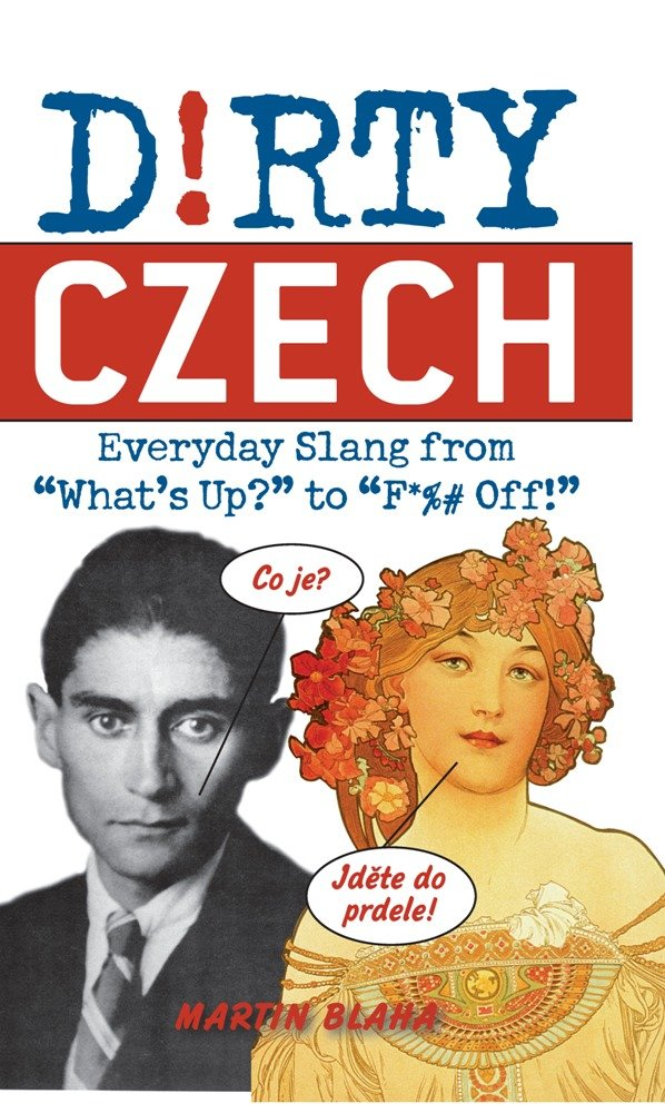 Dirty Czech: Everyday Slang from 'What's Up?' to 'F*%# Off!' (Dirty Everyday Slang)