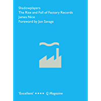 Shadowplayers: The Rise and Fall of Factory Records