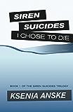 I Chose to Die (Siren Suicides Book 1)