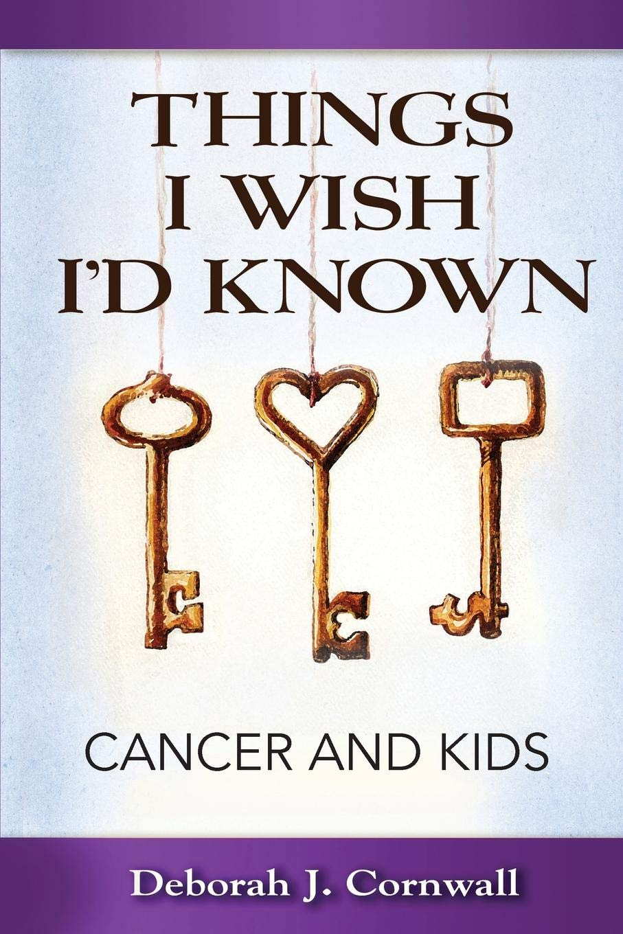 Things I Wish I'd Known: Cancer and Kids PDF