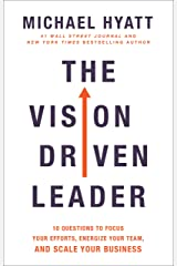 The Vision Driven Leader: 10 Questions to Focus Your Efforts, Energize Your Team, and Scale Your Business Kindle Edition
