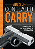 ABC's of Concealed Carry: A Cop's Guide to the Real World of Going Armed