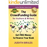 The CrowdFunding Guide for Authors & Writers: Essential Steps to Raise Money for Your Book