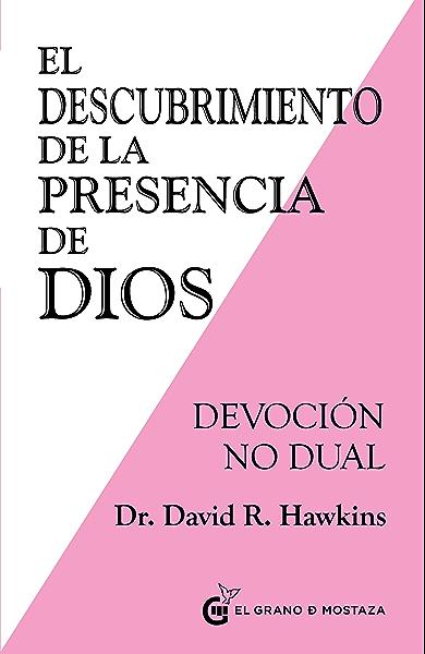 El descubrimiento de la presencia de Dios: Devoción no Dual eBook: Hawkins, David: Amazon.es: Tienda Kindle