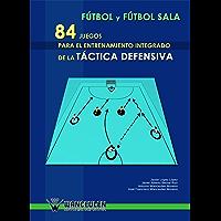 84 juegos para el entrenamiento inetgrado de la táctica defensiva de fútbol y fútbol sala (Spanish Edition)