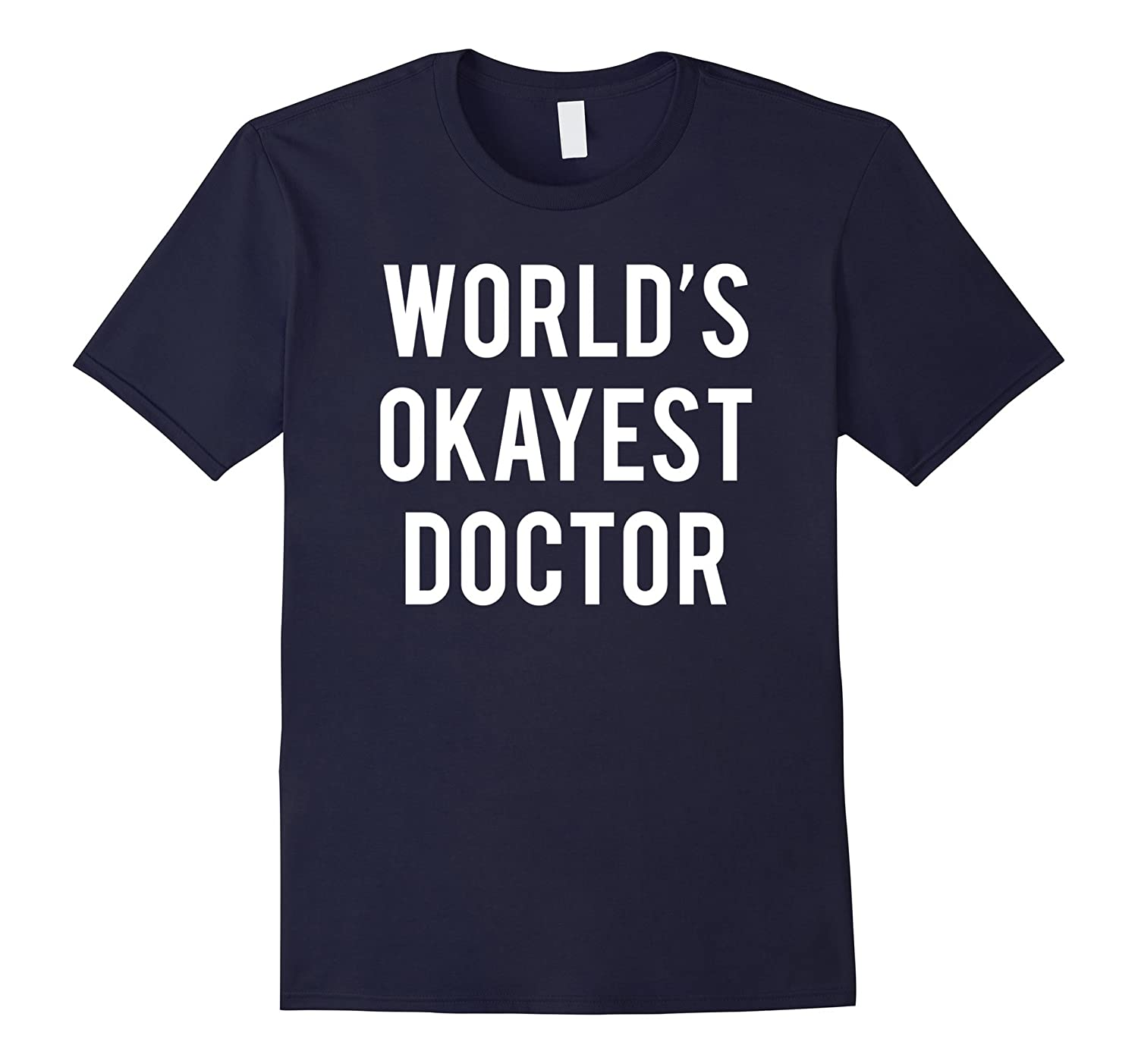World's Okayest Doctor T-Shirt Funny Medical Humor-FL