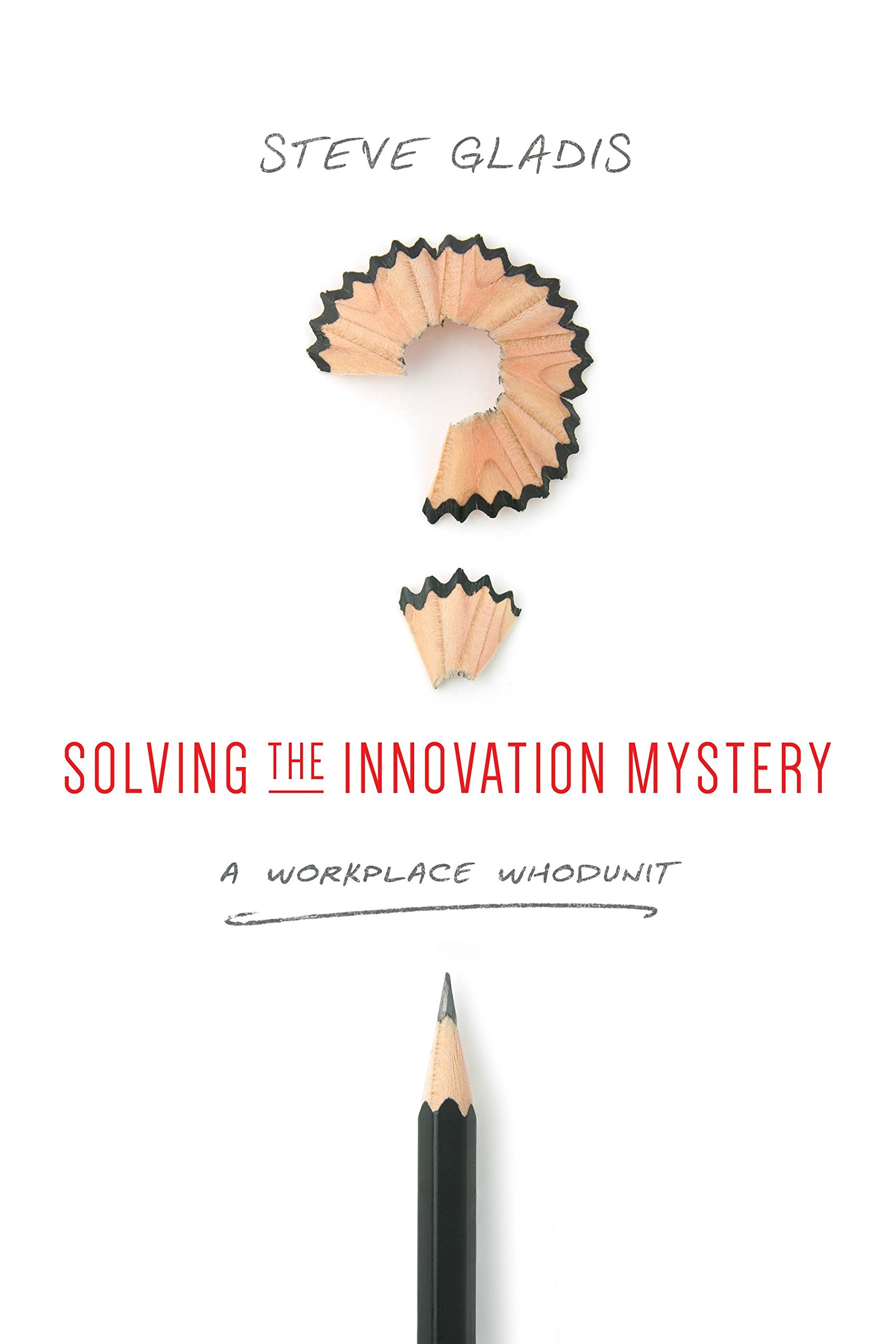Read Online Solving the Innovation Mystery: A Workplace Whodunit PDF