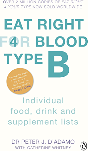 Eat Right For Blood Type B: Maximise your health with individual food, drink and supplement lists for your blood type (English Edition)