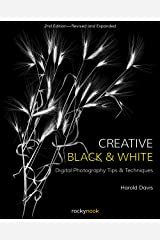 Creative Black and White: Digital Photography Tips and Techniques Kindle Edition