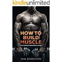 Build muscle: The complete beginner's guide to building muscle, strength and size without the use of steroids
