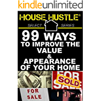 House Hustle: 99 Ways to Improve the Value & Appearance of Your Home (Select Series)