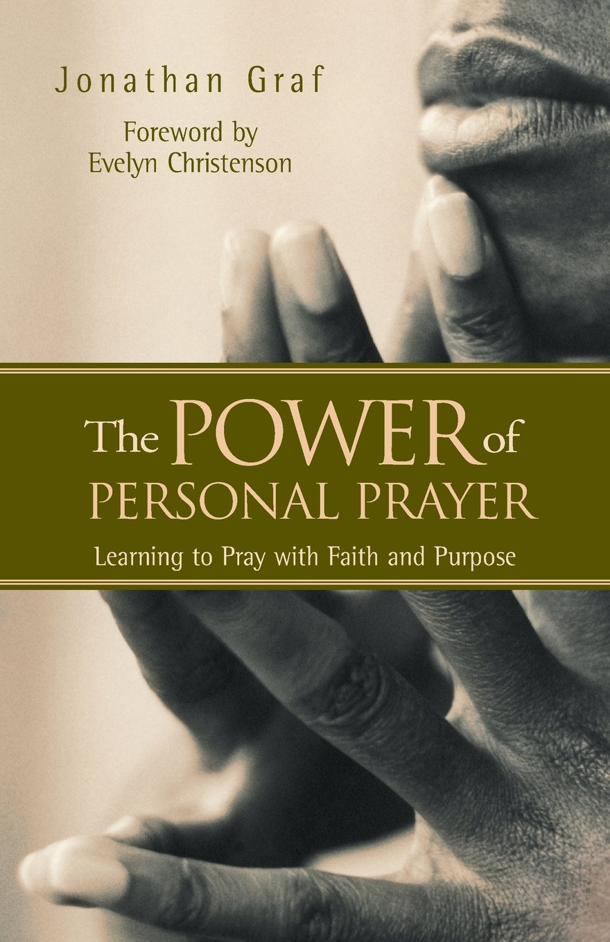 The Power of Personal Prayer: Learning to Pray with Faith and Purpose:  Jonathan L Graf: 9781576832752: Amazon.com: Books