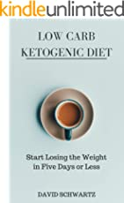 Low Carb Ketogenic Diet: Start Losing the Weight in Five Days or Less, over 130+ Easy Low-Carb Recipes (English Edition)