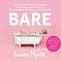 Bare: A 7-Week Program to Transform Your Body, Get More Energy, Feel Amazing, and Become the Bravest, Most Unstoppable Version of You