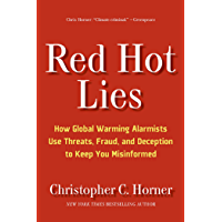 Red Hot Lies: How Global Warming Alarmists Use Threats, Fraud, and Deception to Keep You Misinformed (English Edition)