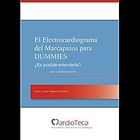 El Electrocardiograma del Marcapasos para Dummies. ¿Es posible entenderlo?: El libro definitivo para médicos no cardiólogos para poder entender el ECG del marcapasos