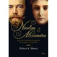 Nicolau e Alexandra: O relato clássico da queda da dinastia Romanov