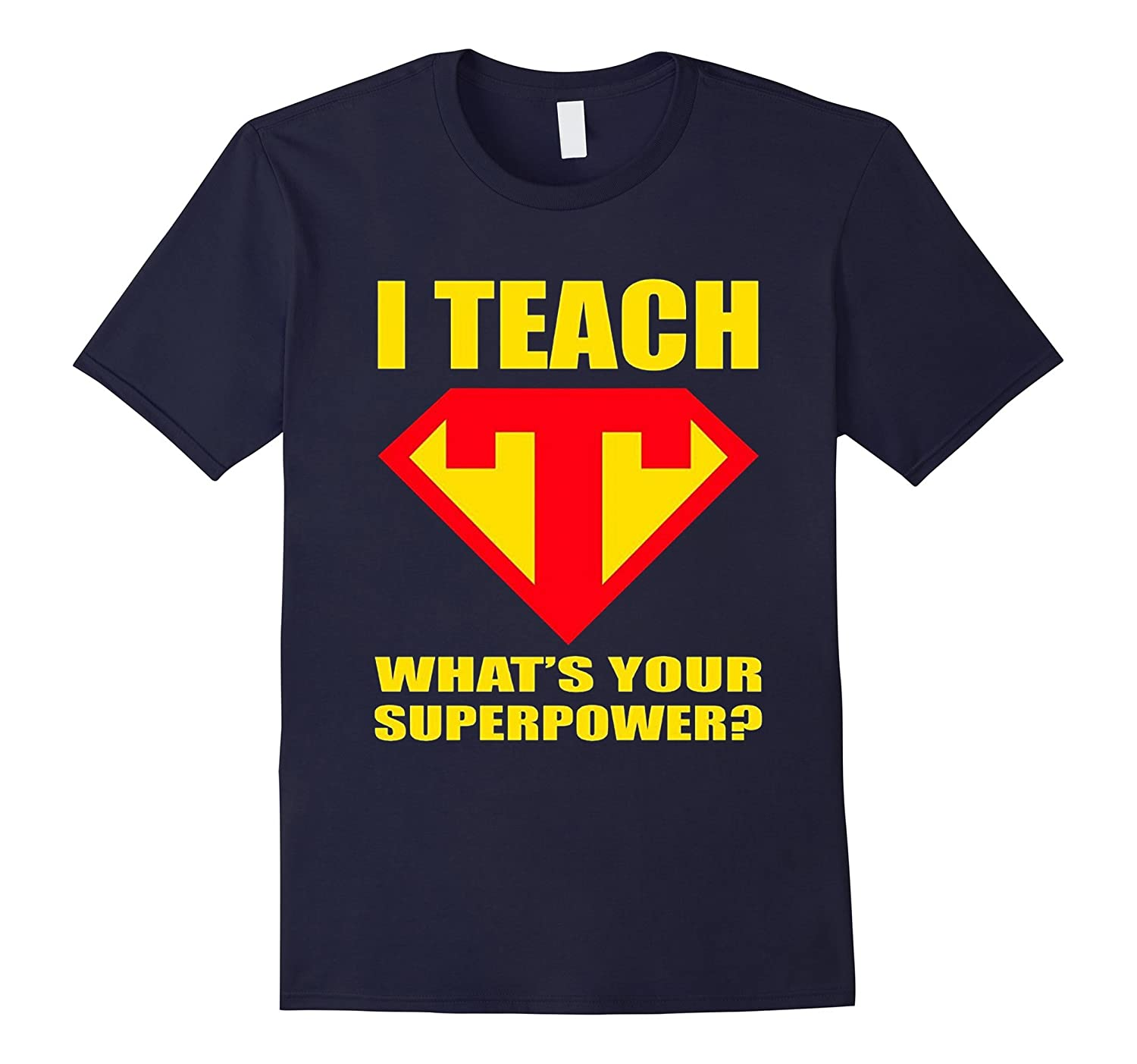 I Teach What is Your Superpower Teacher T shirt-Vaci