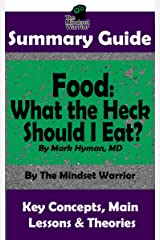SUMMARY: Food: What the Heck Should I Eat?: By Mark Hyman, MD | The MW Summary Guide Kindle Edition