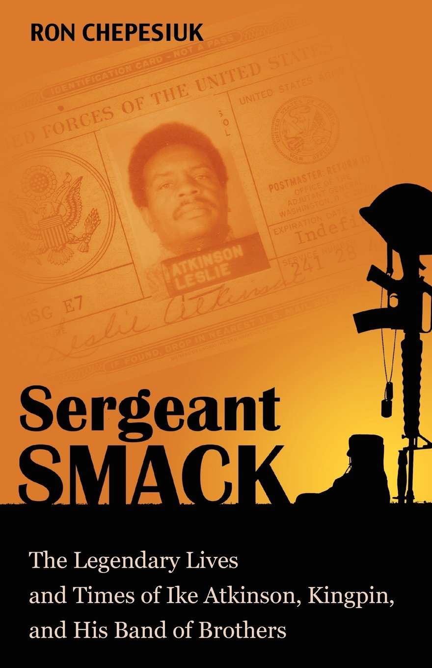 Download Sergeant Smack: The Legendary Lives and Times of Ike Atkinson, Kingpin, and His Band of Brothers ebook