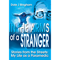 In the Arms of a Stranger: Stories from the Streets: My Life as a Paramedic