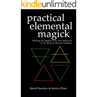 Practical Elemental Magick: A guide to the four elements (Air, Fire, Water & Earth) in the Western Esoteric Tradition