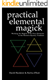 Practical Elemental Magick: A guide to the four elements (Air, Fire, Water & Earth) in the Western Esoteric Tradition (English Edition)