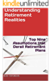 Understanding Retirement Realities: Top Nine Assumptions that Derail Retirement Plans (The Complete Common Sense Guide to the Planning and Building of A Successful Retirement Book 1)