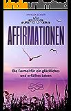 Affirmationen: Die Formel für ein glückliches und erfülltes Leben
