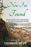 Now I'm Found: Desolation and Discovery in the Gold Rush Years (Oregon Chronicles Book 2)
