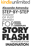 Story-Flash: Step-by-Step Technology of Plot Development (Story-Flash System Book 1)