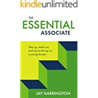 The Essential Associate: Step Up, Stand Out, and Rise to the Top as a Young Lawyer