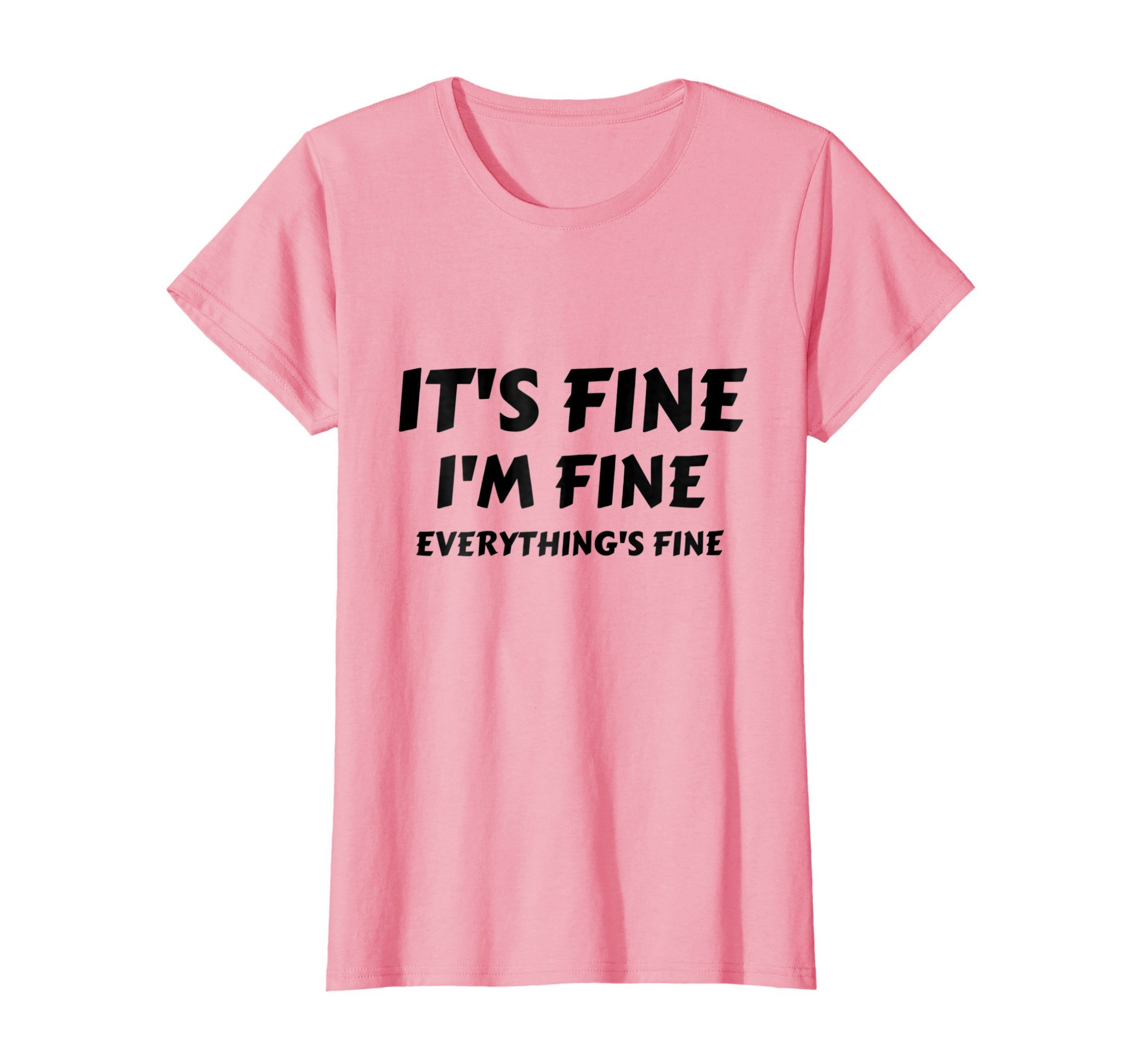 Womens It's Fine I'm Fine Everything's Fine Funny T-Shirt Large Pink
