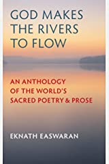 God Makes the Rivers to Flow: An Anthology of the World's Sacred Poetry and Prose Kindle Edition